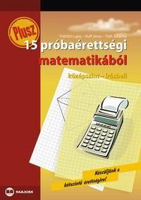 Plusz 15 próbaérettségi matematikából középszint – írásbeli