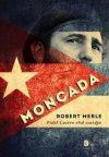 Moncada - Fidel Castro első csatája