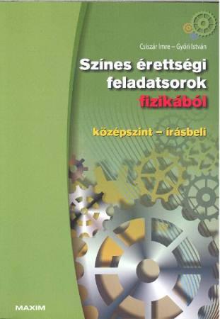 SZÍNES ÉRETTSÉGI FELADATSOROK FIZIKÁBÓL / KÖZÉPSZINT-ÍRÁSBELI
