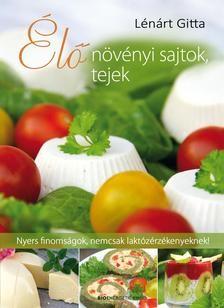 Élő növényi sajtok, tejek - Nyers finomságok, nemcsak laktózérzékenyeknek!