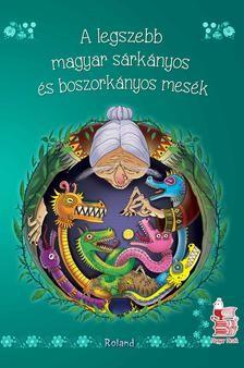 A legszebb magyar sárkányos és boszorkányos mesék