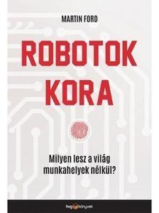 Robotok kora - Milyen lesz a világ munkahelyek nélkül?