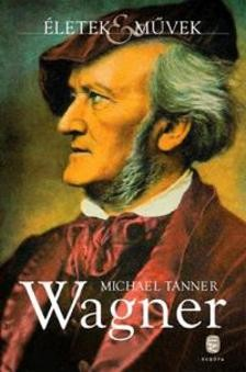 Wagner - Életek és Művek