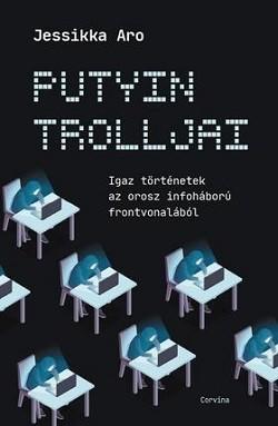 Putyin trolljai - Igaz történetek az orosz infoháború frontvonalából