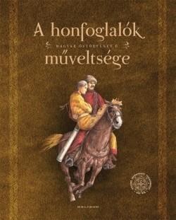 A honfoglalók műveltsége - Magyar őstörténet 6.