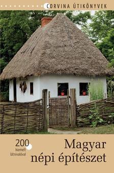 Magyar népi építészet - 200 kiemelt látnivalóval