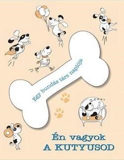 Én vagyok a kutyusod! - Egy bundás társ naplója
