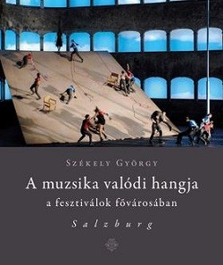 A muzsika valódi hangja a fesztiválok fővárosában - Salzburg