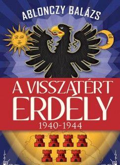 A visszatért Erdély 1940-1944