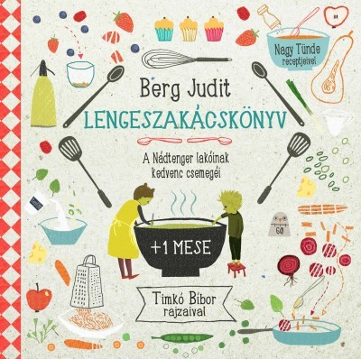 Lengeszakácskönyv - A Nádtenger lakóinak kedvenc csemegéi