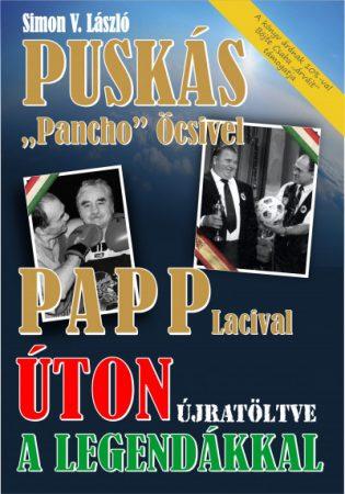 """Úton a legendákkal - Puskás """"Pancho"""" Öcsivel , Papp Lacival"""