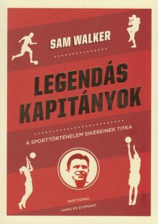 Legendás kapitányok - A sporttörténelem sikereinek titka