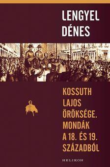 Kossuth Lajos öröksége. Mondák a 18. és 19. századból