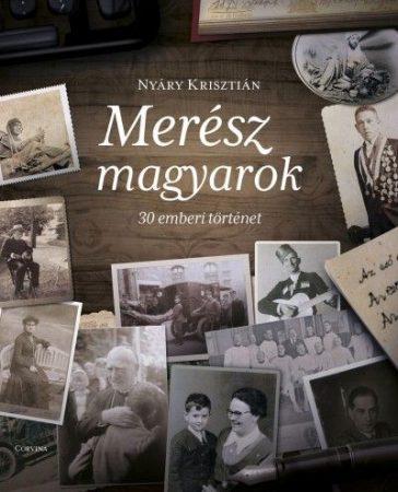 Merész magyarok - 30 emberi történet