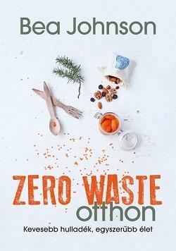 Zero Waste otthon - Kevesebb hulladék, egyszerűbb élet