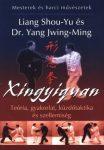 Xingyiquan - Teória, gyakorlat, küzdőtaktika és szellemiség