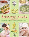 Szoptató anyák kézikönyve - Receptek, tanácsok... / A gyógyító szakács