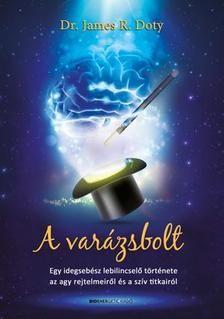 A varázsbolt - Egy idegsebész lebilincselő története az agy rejtelmeiről és a szív titkairól