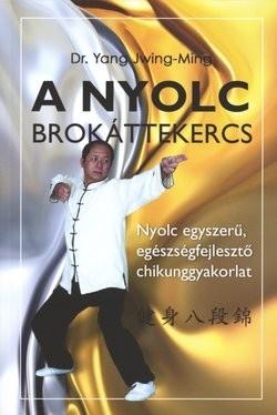 A nyolc brokáttekercs - Nyolc egyszerű, egészségfejlesztő chikunggyakorlat
