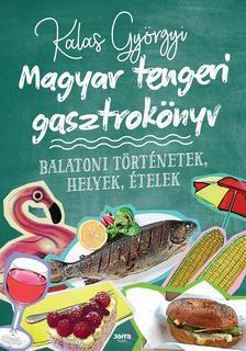 Magyar tengeri gasztrokönyv - Balatoni történetek, helyek, ételek