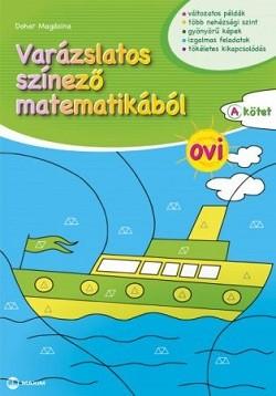 """Varázslatos színező matematikából - Ovi - """"A"""" kötet"""