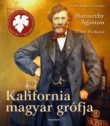 Kalifornia magyar grófja - Haraszthy Ágoston, a bor Puskása
