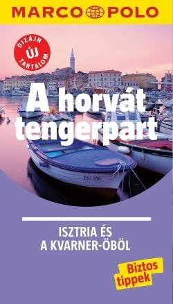 A horvát tengerpart / Isztria és a Kvarner-öböl - Marco Polo