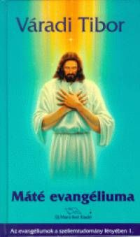 Máté evangéliuma a szellemtudomány fényében / Az evangéliumok spirituális értelmezése I.