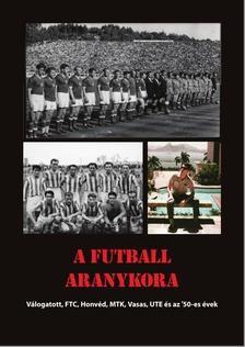 A futball aranykora - Válogatott, FTC, Honvéd, MTK, Ujpest, Vasas és az '50-es évek