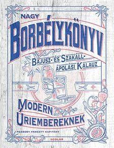 Nagy borbélykönyv modern úriembereknek - Bajusz- és Szakáll- ápolási kalauz