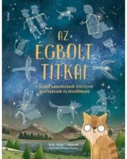 Az égbolt titkai - Éjszakai kalandozások Felicityvel gyerekeknek és felnőtteknek