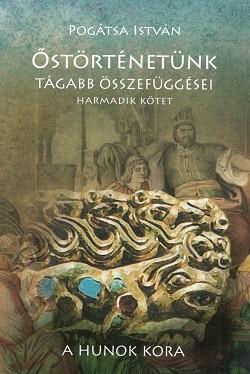 Őstörténetünk tágabb összefüggései III. kötet / A hunok kora