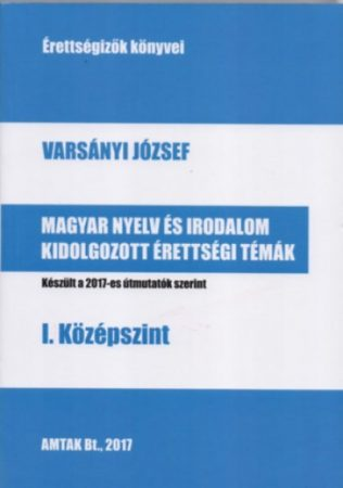 Magyar nyelv és irodalom kidolgozott érettségi témák - I. középszint