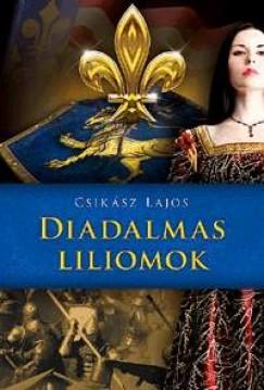 Diadalmas liliomok - Anjou-lobogók alatt