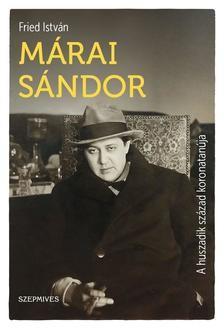 Márai Sándor - A huszadik század koronatanúja