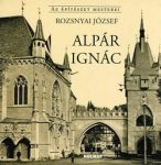 Alpár Ignác - Az építészet mesterei