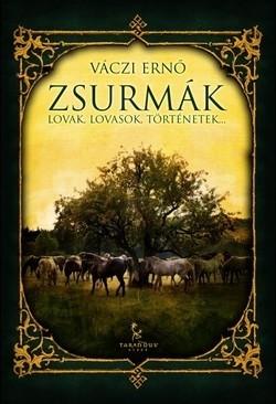 Zsurmák - Lovak, lovasok, történetek