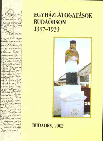 EGYHÁZLÁTOGATÁSOK BUDAÖRSÖN 1397-1933