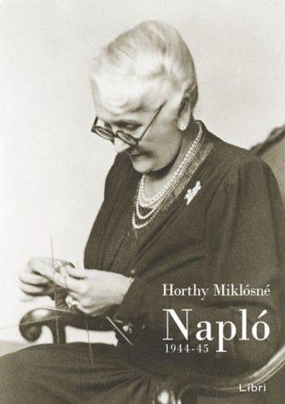 Horthy Miklósné: Napló 1944-45