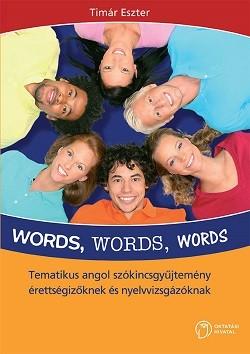 Words, Words, Words - Tematikus angol szókincsgyűjtemény...
