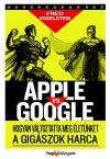 Apple vs. Google- Hogyan változtatja meg életünket a gigászok harca