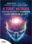 A tudat hatalma - Hogyan használd tudatosan elméd végtelen erejét?