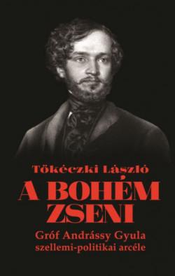 A bohém zseni - Gróf Andrássy Gyula szellemi-politikai arcéle