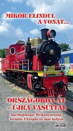 Mikor elindul a vonat... - Országokon át újra vasúttal