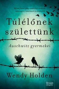 Túlélőnek születtünk- Auschwitz gyermekei
