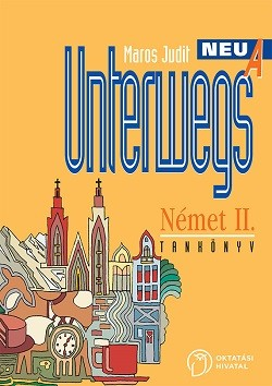 Unterwegs Neu A - Német II. Tankönyv