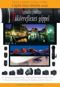 Digitális fotózás tükörreflexes géppel - A digitális fotózás műhelytitkai