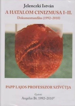 A hatalom cinizmusa I-II. - Papp Lajos professzor szívútja / DVD