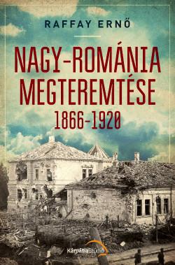Nagy-Románia megteremtése 1866-1920