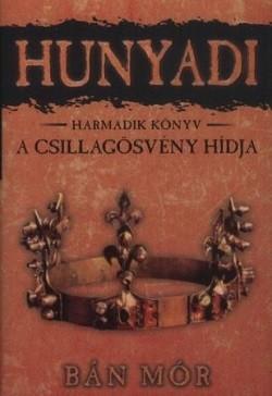 Hunyadi 3. / A csillagösvény hídja